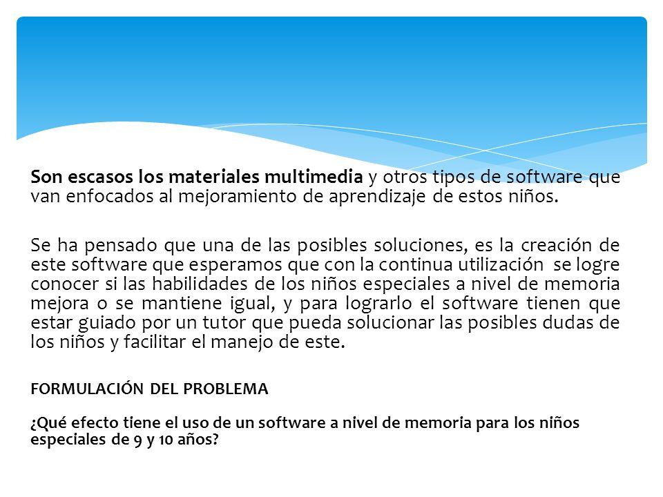 Son escasos los materiales multimedia y otros tipos de software que van enfocados al mejoramiento de aprendizaje de estos niños. Se ha pensado que una