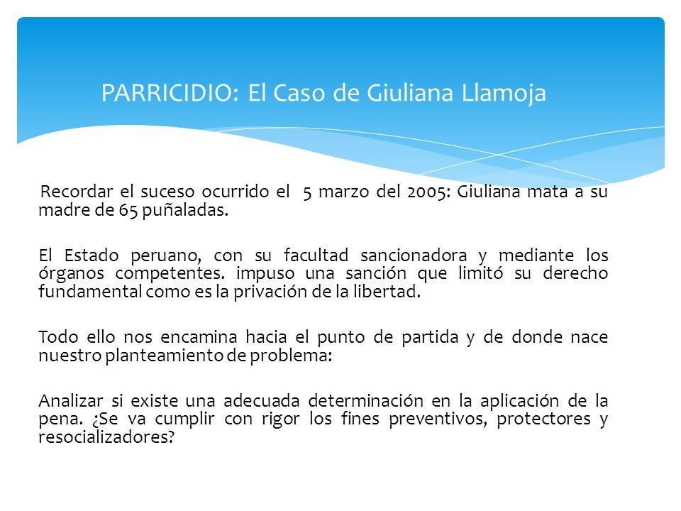 Recordar el suceso ocurrido el 5 marzo del 2005: Giuliana mata a su madre de 65 puñaladas. El Estado peruano, con su facultad sancionadora y mediante