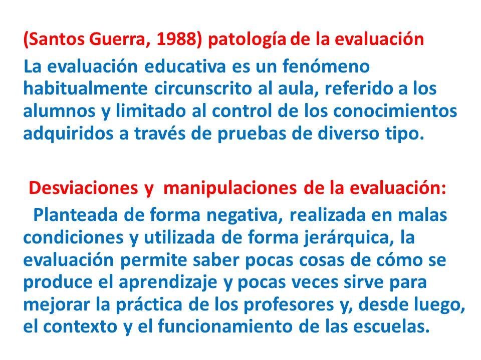 (Santos Guerra, 1988) patología de la evaluación La evaluación educativa es un fenómeno habitualmente circunscrito al aula, referido a los alumnos y l
