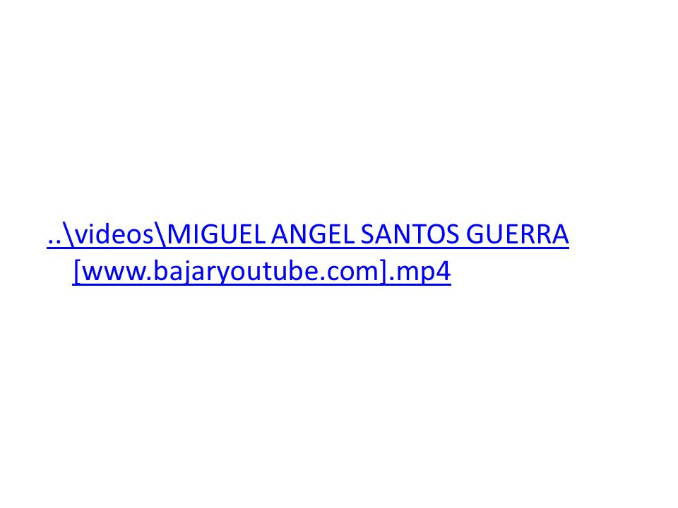 ..\videos\MIGUEL ANGEL SANTOS GUERRA [www.bajaryoutube.com].mp4