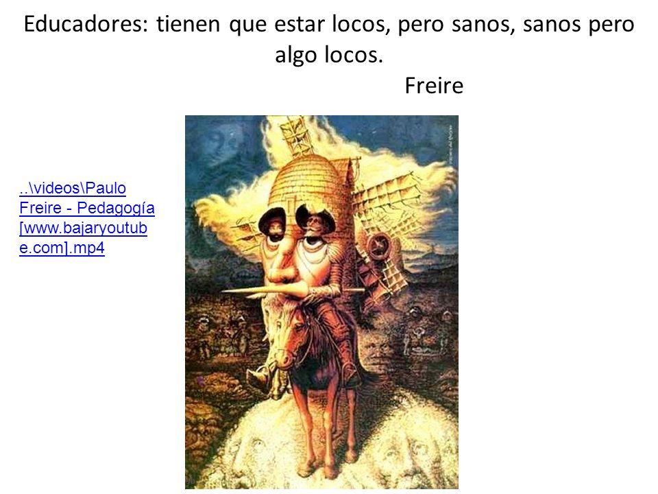 Educadores: tienen que estar locos, pero sanos, sanos pero algo locos. Freire..\videos\Paulo Freire - Pedagogía [www.bajaryoutub e.com].mp4