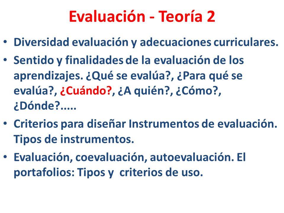 Evaluación - Teoría 2 Diversidad evaluación y adecuaciones curriculares. Sentido y finalidades de la evaluación de los aprendizajes. ¿Qué se evalúa?,