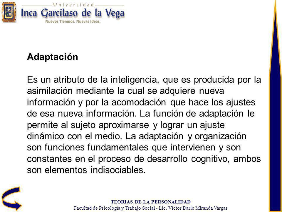 TEORIAS DE LA PERSONALIDAD Facultad de Psicología y Trabajo Social - Lic. Víctor Darío Miranda Vargas Adaptación Es un atributo de la inteligencia, qu