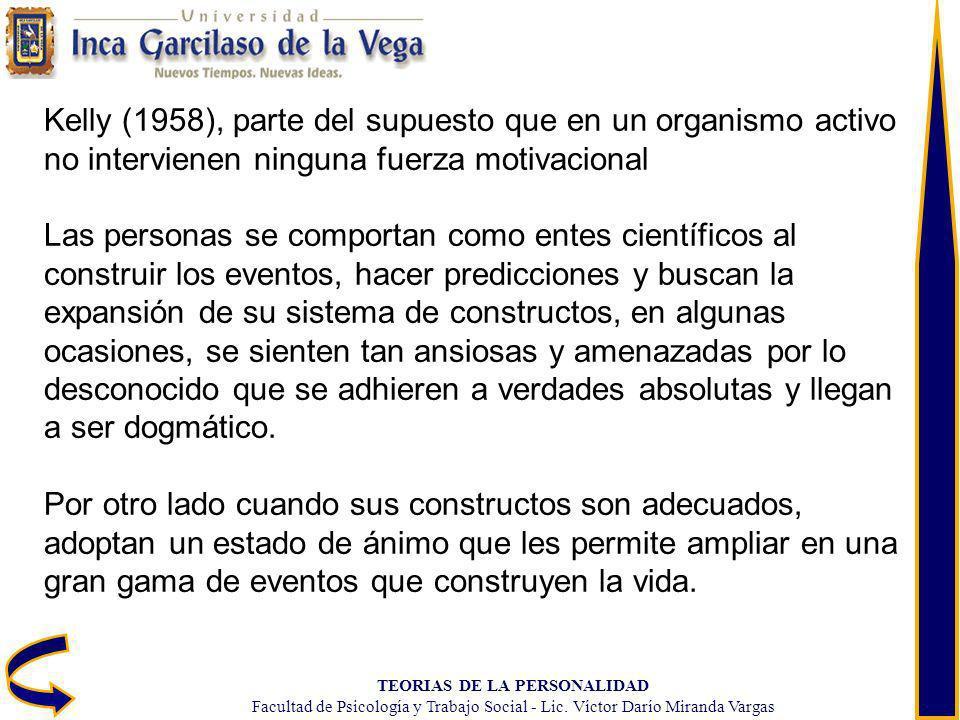 TEORIAS DE LA PERSONALIDAD Facultad de Psicología y Trabajo Social - Lic. Víctor Darío Miranda Vargas Kelly (1958), parte del supuesto que en un organ