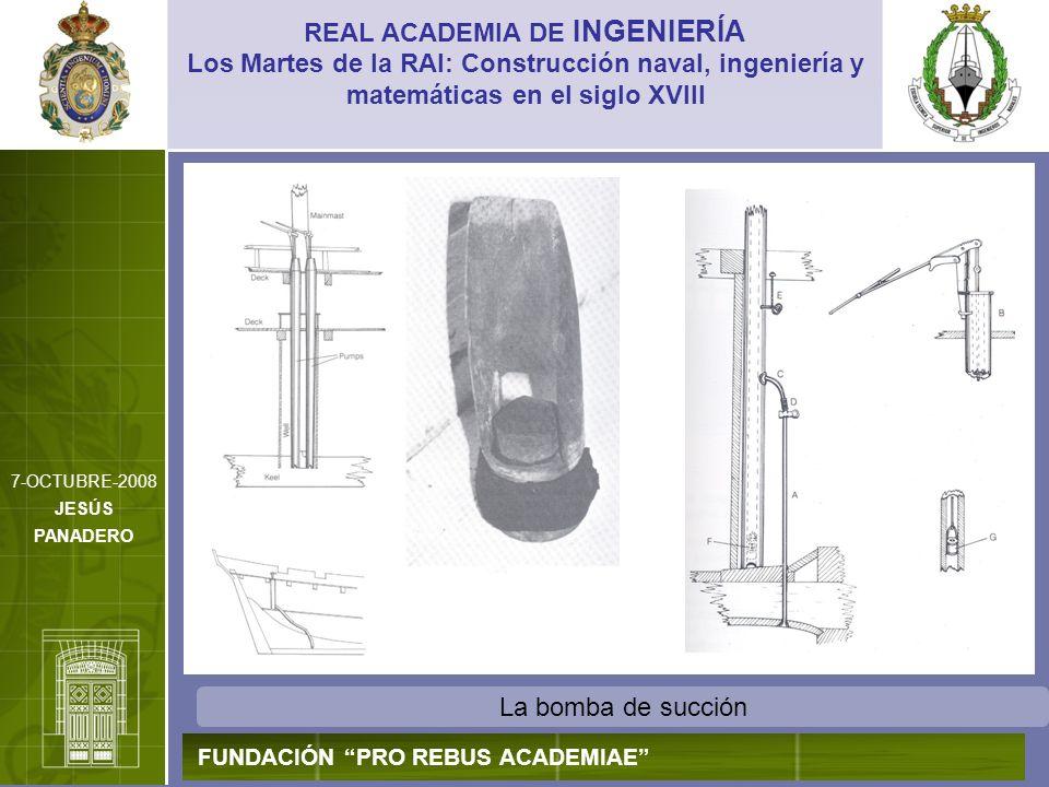 La bomba de succión REAL ACADEMIA DE INGENIERÍA FUNDACIÓN PRO REBUS ACADEMIAE Los Martes de la RAI: Construcción naval, ingeniería y matemáticas en el