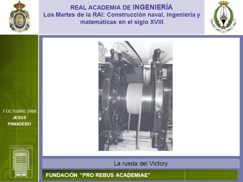 La rueda del Victory REAL ACADEMIA DE INGENIERÍA FUNDACIÓN PRO REBUS ACADEMIAE Los Martes de la RAI: Construcción naval, ingeniería y matemáticas en e