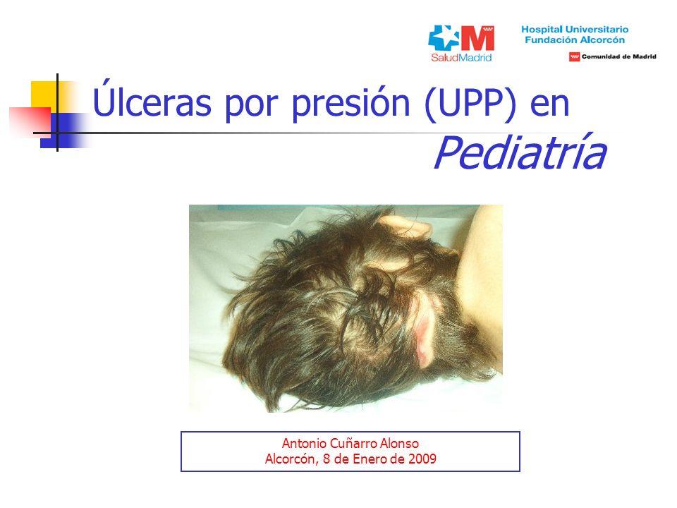 Úlceras por presión (UPP) en Pediatría Antonio Cuñarro Alonso Alcorcón, 8 de Enero de 2009