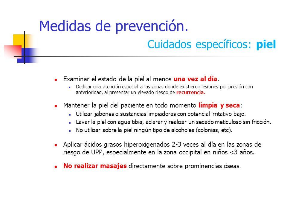 Medidas de prevención. Cuidados específicos: piel Examinar el estado de la piel al menos una vez al día. Dedicar una atención especial a las zonas don