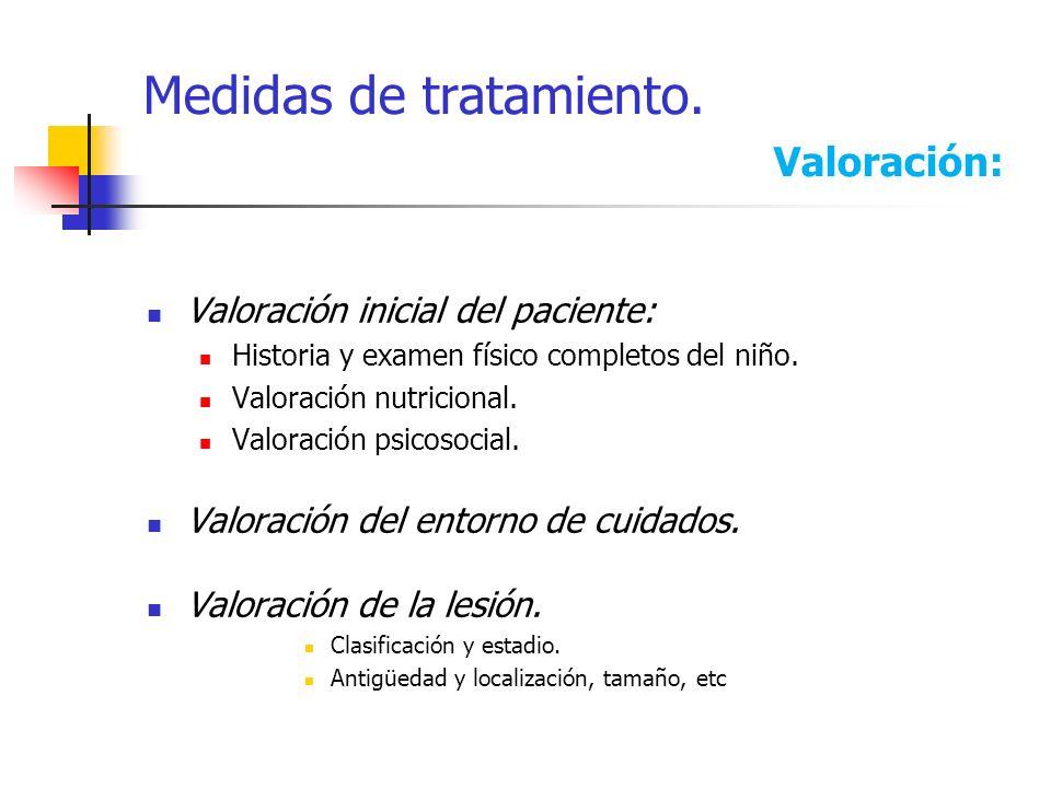 Medidas de tratamiento. Valoración: Valoración inicial del paciente: Historia y examen físico completos del niño. Valoración nutricional. Valoración p