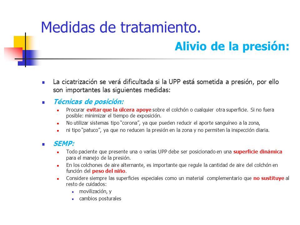Medidas de tratamiento. Alivio de la presión: La cicatrización se verá dificultada si la UPP está sometida a presión, por ello son importantes las sig