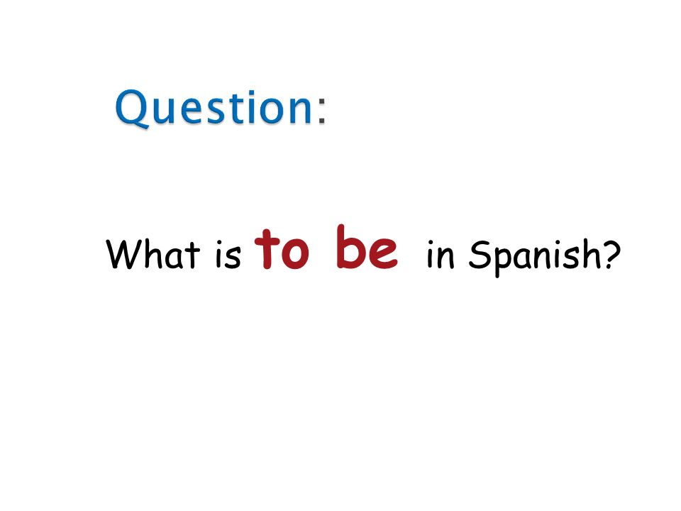 1 What is to be in Spanish?