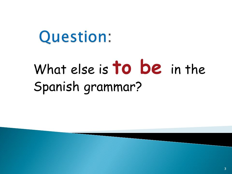 2 There are 2 forms of to be in Spanish: ser & also estar