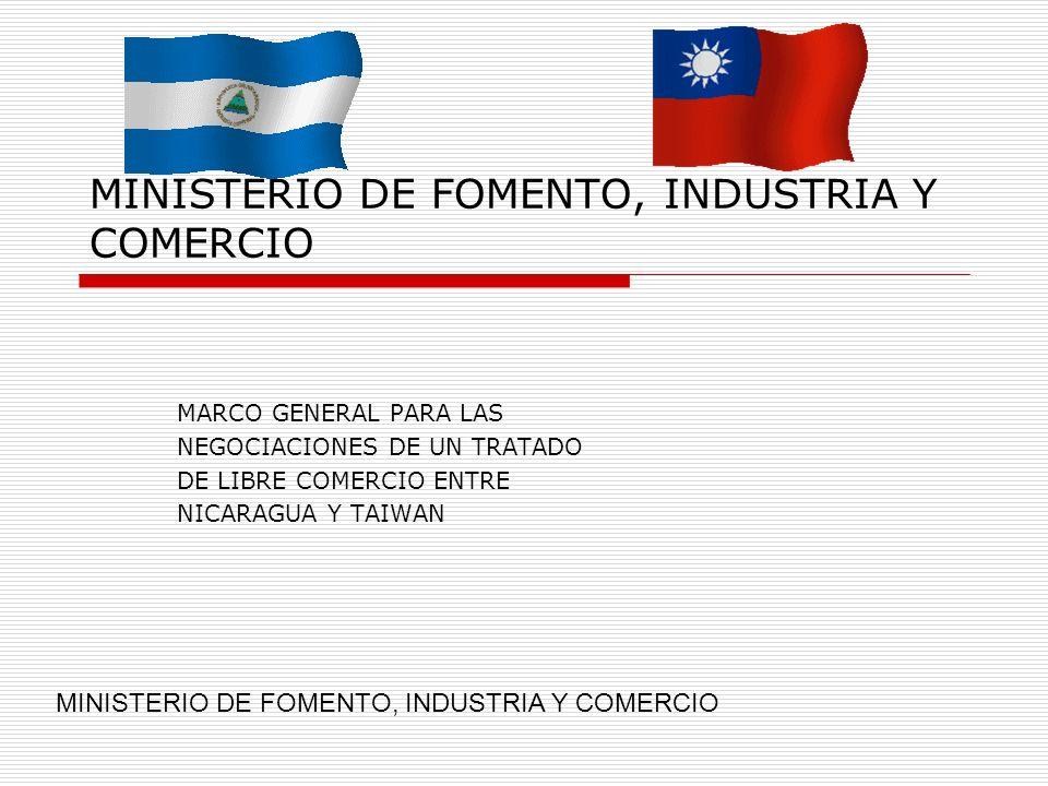 MINISTERIO DE FOMENTO, INDUSTRIA Y COMERCIO MARCO GENERAL PARA LAS NEGOCIACIONES DE UN TRATADO DE LIBRE COMERCIO ENTRE NICARAGUA Y TAIWAN MINISTERIO D