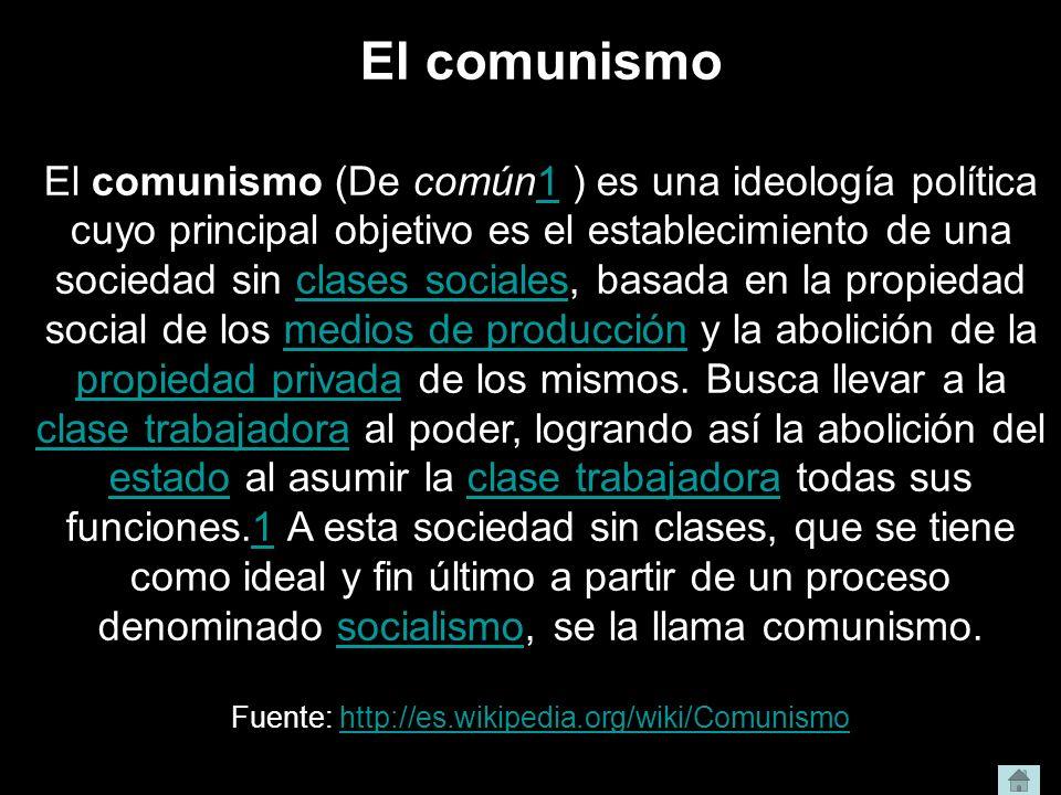 El comunismo El comunismo (De común1 ) es una ideología política cuyo principal objetivo es el establecimiento de una sociedad sin clases sociales, ba