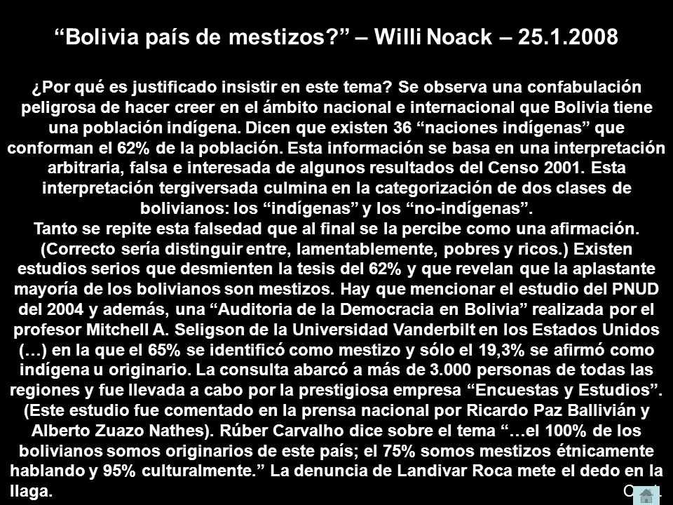 Bolivia país de mestizos? – Willi Noack – 25.1.2008 ¿Por qué es justificado insistir en este tema? Se observa una confabulación peligrosa de hacer cre