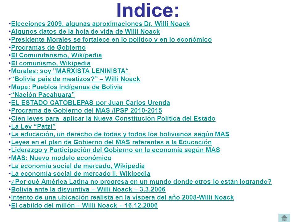 Indice: Elecciones 2009, algunas aproximaciones Dr. Willi Noack Algunos datos de la hoja de vida de Willi Noack Presidente Morales se fortalece en lo