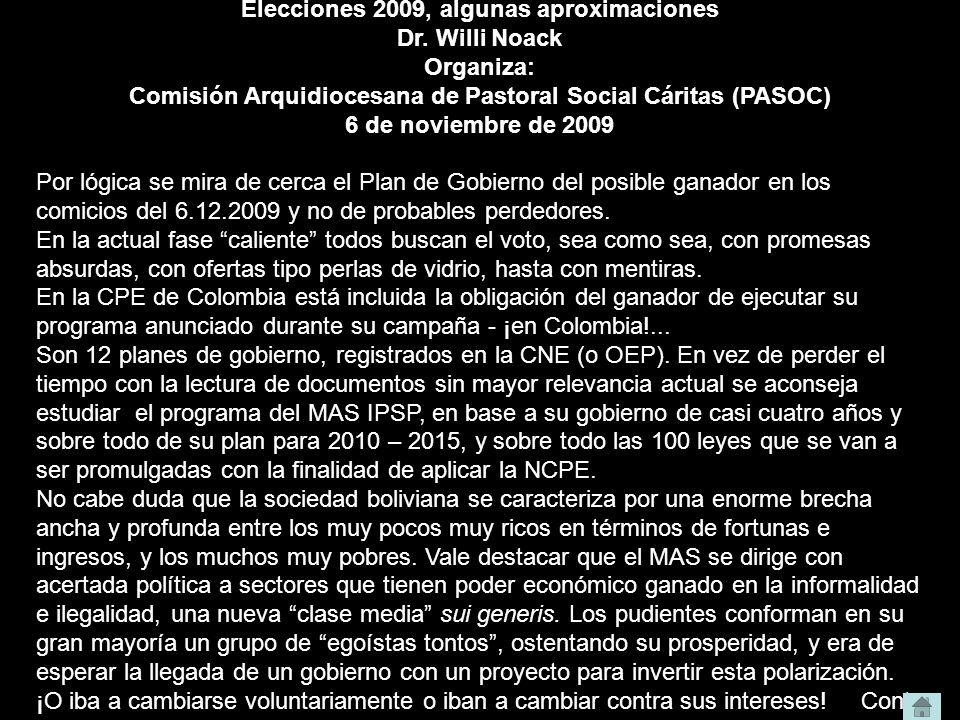 Elecciones 2009, algunas aproximaciones Dr. Willi Noack Organiza: Comisión Arquidiocesana de Pastoral Social Cáritas (PASOC) 6 de noviembre de 2009 Po