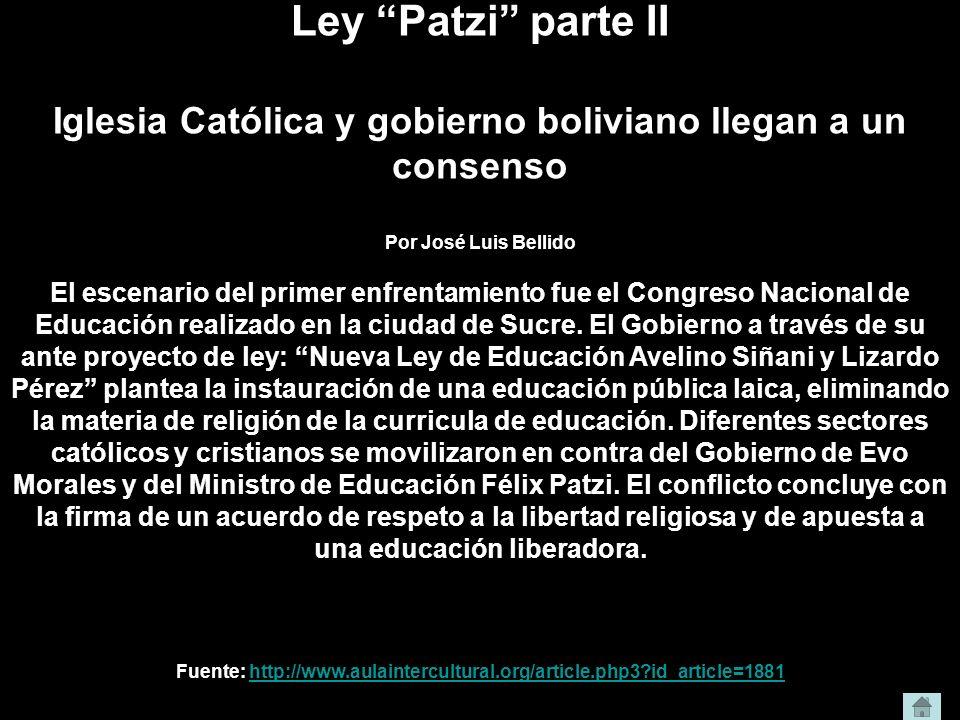 Ley Patzi parte II Iglesia Católica y gobierno boliviano llegan a un consenso Por José Luis Bellido El escenario del primer enfrentamiento fue el Cong