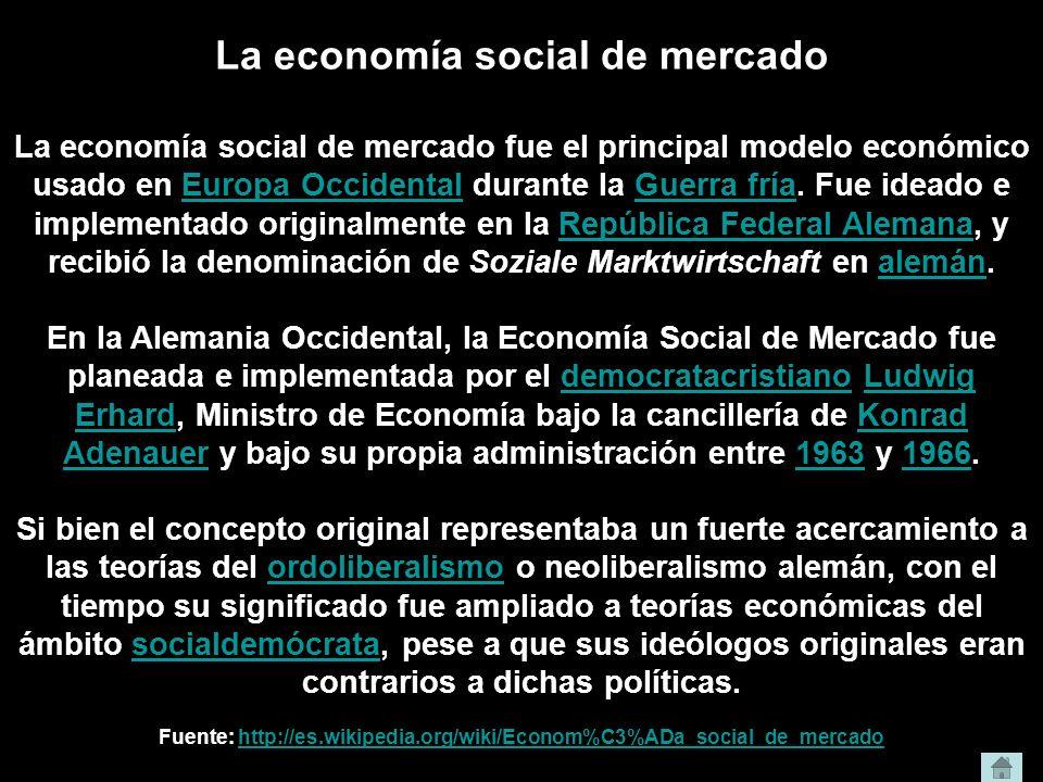 La economía social de mercado La economía social de mercado fue el principal modelo económico usado en Europa Occidental durante la Guerra fría. Fue i
