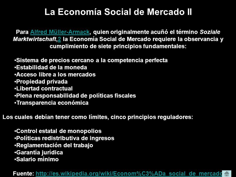 La Economía Social de Mercado II Para Alfred Müller-Armack, quien originalmente acuñó el término Soziale Marktwirtschaft,2 la Economía Social de Merca