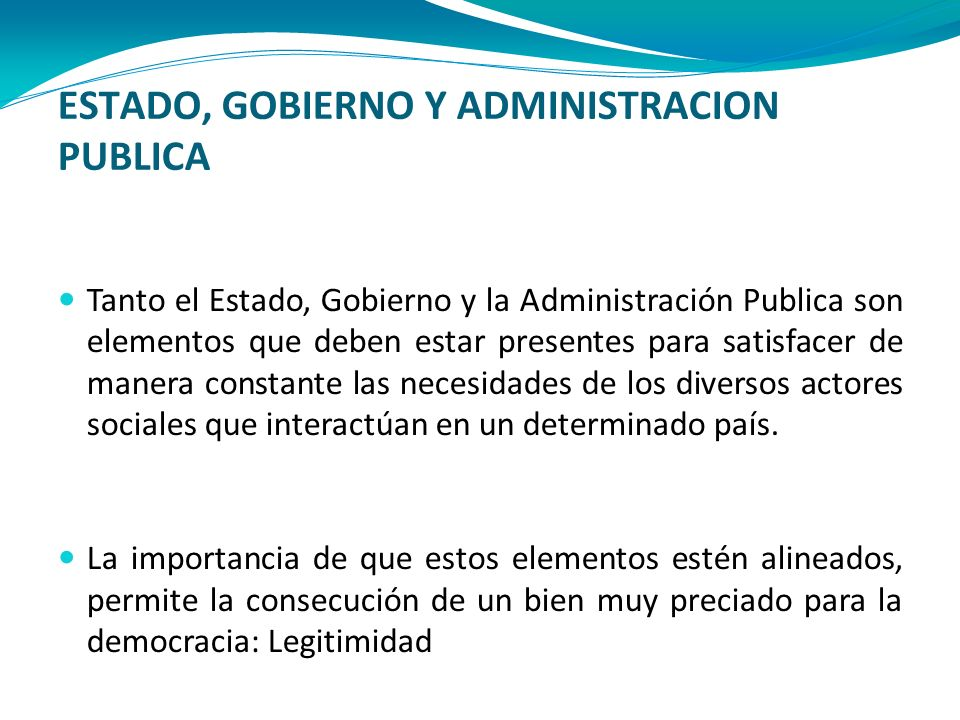 ESTADO, GOBIERNO Y ADMINISTRACION PUBLICA Tanto el Estado, Gobierno y la Administración Publica son elementos que deben estar presentes para satisface