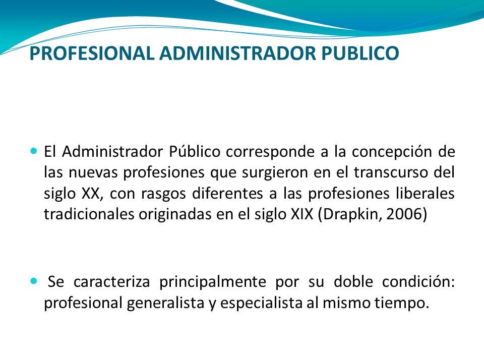 PROFESIONAL ADMINISTRADOR PUBLICO El Administrador Público corresponde a la concepción de las nuevas profesiones que surgieron en el transcurso del si