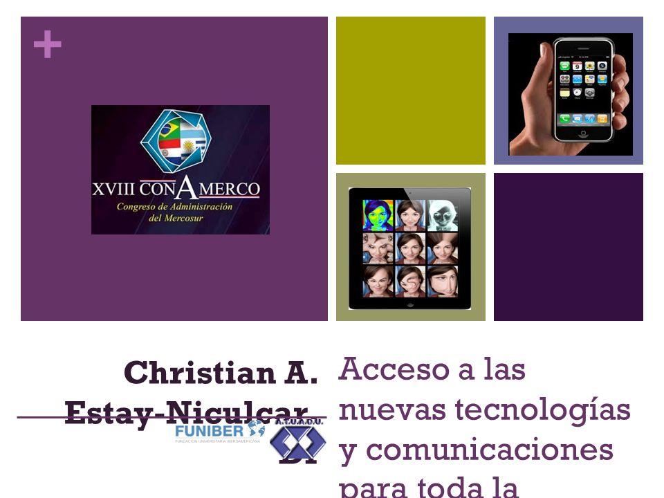 + Acceso a las nuevas tecnologías y comunicaciones para toda la sociedad Christian A.