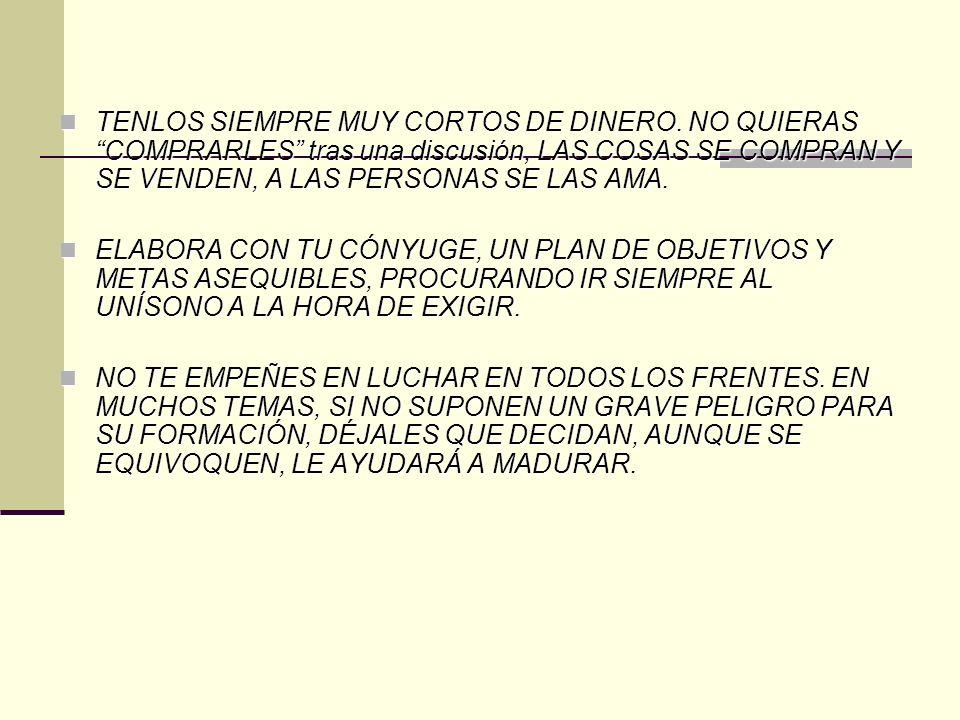 TENLOS SIEMPRE MUY CORTOS DE DINERO.