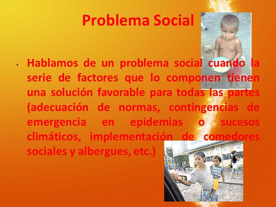 Problema Social Hablamos de un problema social cuando la serie de factores que lo componen tienen una solución favorable para todas las partes (adecua