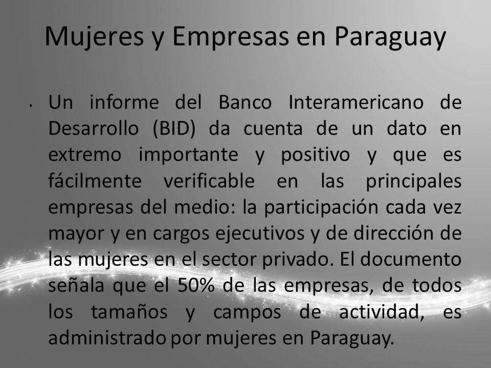 Mujeres y Empresas en Paraguay Un informe del Banco Interamericano de Desarrollo (BID) da cuenta de un dato en extremo importante y positivo y que es