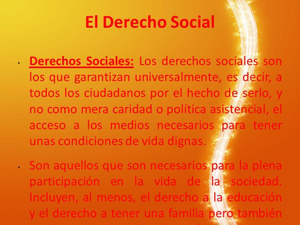 Derechos Sociales: Los derechos sociales son los que garantizan universalmente, es decir, a todos los ciudadanos por el hecho de serlo, y no como mera