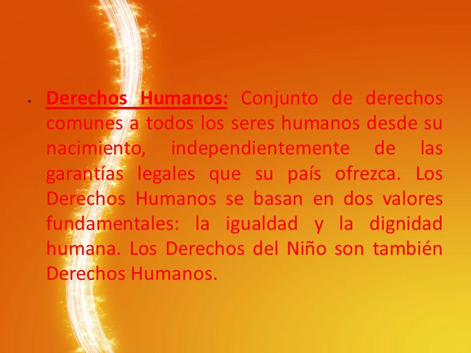 Derechos Humanos: Conjunto de derechos comunes a todos los seres humanos desde su nacimiento, independientemente de las garantías legales que su país