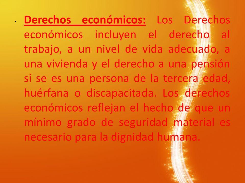 Derechos económicos: Los Derechos económicos incluyen el derecho al trabajo, a un nivel de vida adecuado, a una vivienda y el derecho a una pensión si