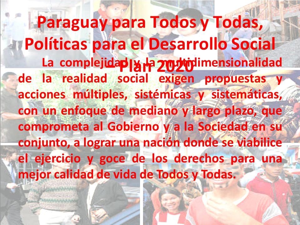 Paraguay para Todos y Todas, Políticas para el Desarrollo Social – Plan 2020 La complejidad y la multidimensionalidad de la realidad social exigen pro