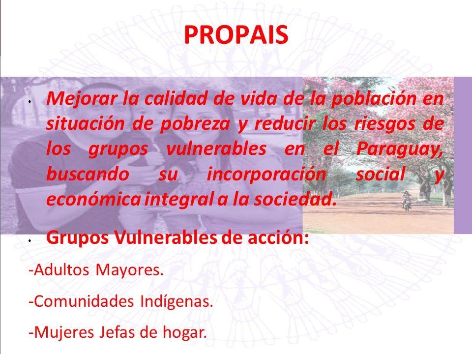 PROPAIS Mejorar la calidad de vida de la población en situación de pobreza y reducir los riesgos de los grupos vulnerables en el Paraguay, buscando su