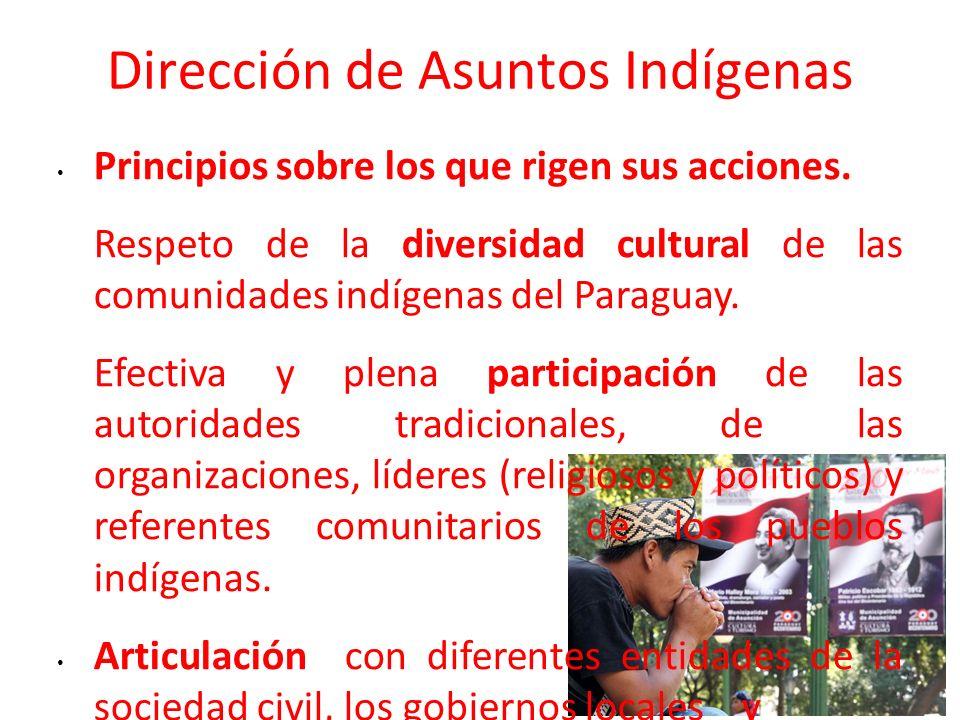 Dirección de Asuntos Indígenas Principios sobre los que rigen sus acciones. Respeto de la diversidad cultural de las comunidades indígenas del Paragua