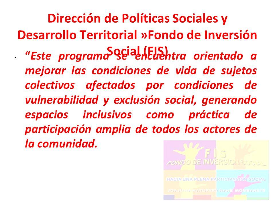 Dirección de Políticas Sociales y Desarrollo Territorial »Fondo de Inversión Social (FIS) Este programa se encuentra orientado a mejorar las condicion