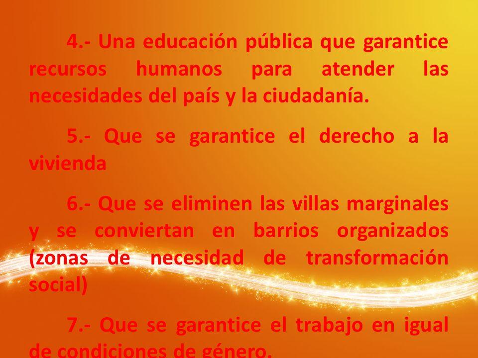 4.- Una educación pública que garantice recursos humanos para atender las necesidades del país y la ciudadanía. 5.- Que se garantice el derecho a la v