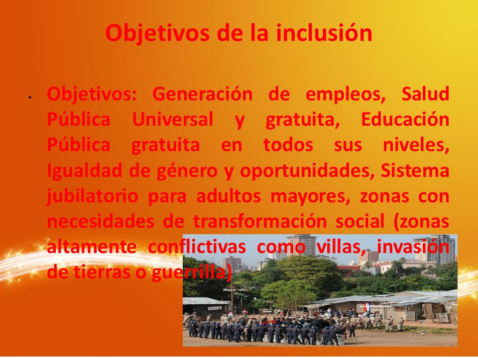 Objetivos: Generación de empleos, Salud Pública Universal y gratuita, Educación Pública gratuita en todos sus niveles, Igualdad de género y oportunida