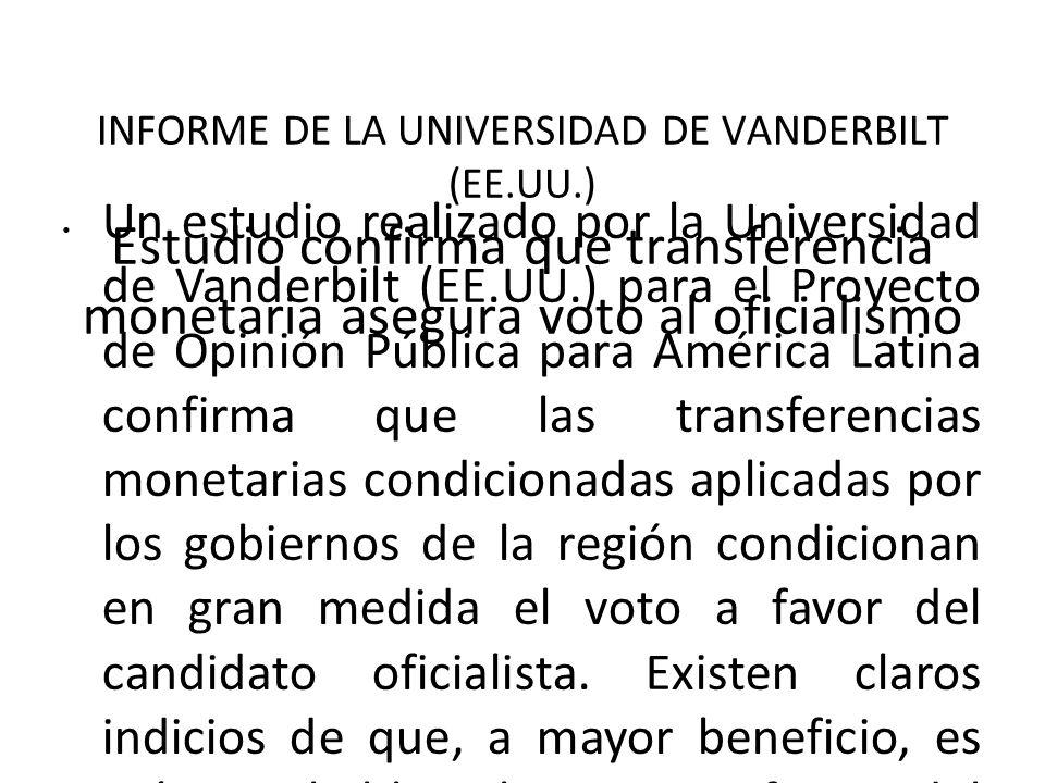 INFORME DE LA UNIVERSIDAD DE VANDERBILT (EE.UU.) Estudio confirma que transferencia monetaria asegura voto al oficialismo Un estudio realizado por la