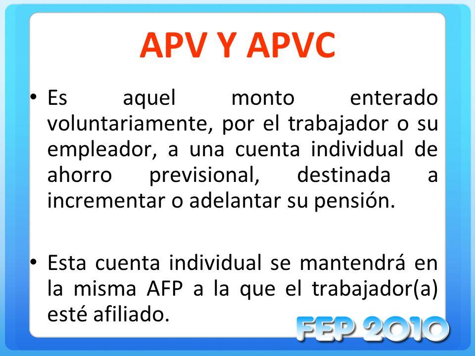 APV Y APVC Es aquel monto enterado voluntariamente, por el trabajador o su empleador, a una cuenta individual de ahorro previsional, destinada a incre