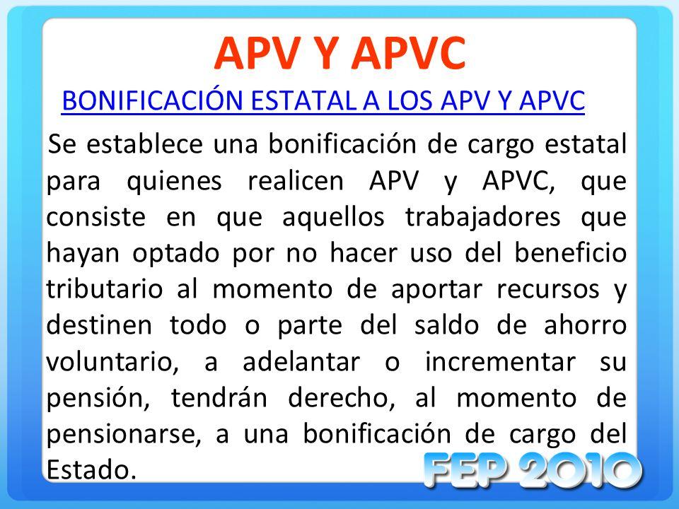 APV Y APVC BONIFICACIÓN ESTATAL A LOS APV Y APVC Se establece una bonificación de cargo estatal para quienes realicen APV y APVC, que consiste en que