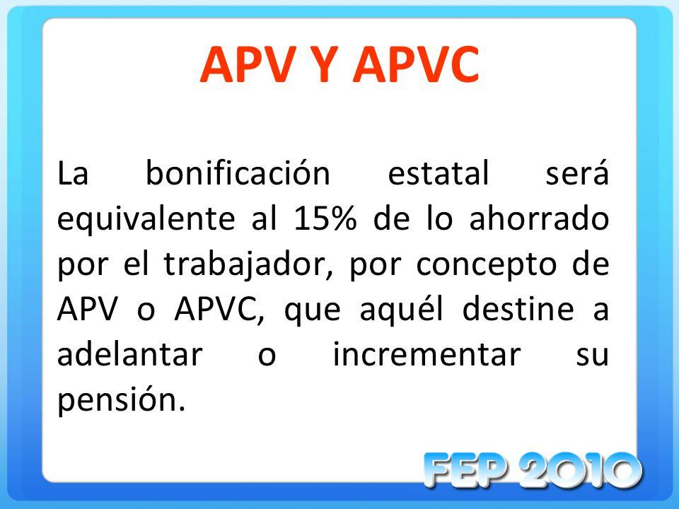 APV Y APVC La bonificación estatal será equivalente al 15% de lo ahorrado por el trabajador, por concepto de APV o APVC, que aquél destine a adelantar