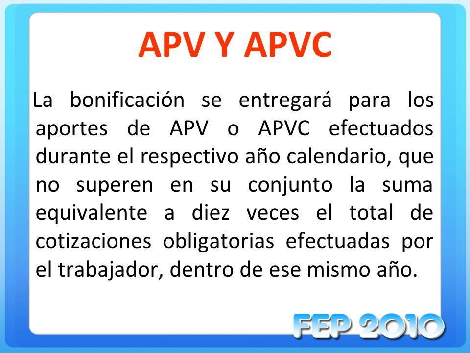 APV Y APVC La bonificación se entregará para los aportes de APV o APVC efectuados durante el respectivo año calendario, que no superen en su conjunto