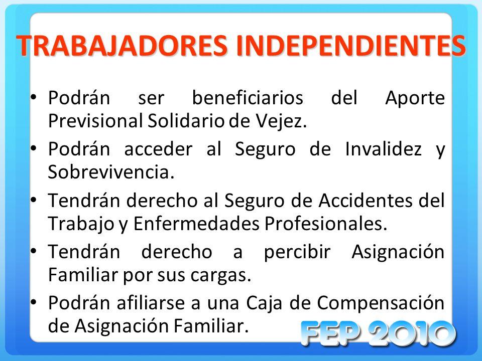 TRABAJADORES INDEPENDIENTES Podrán ser beneficiarios del Aporte Previsional Solidario de Vejez. Podrán acceder al Seguro de Invalidez y Sobrevivencia.