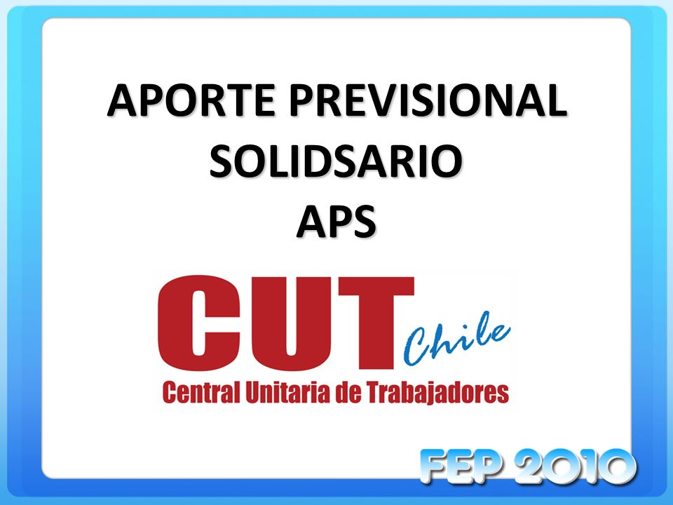 APORTE PREVISIONAL SOLIDARIO Es un aporte previsional monetario mensual, de cargo fiscal.