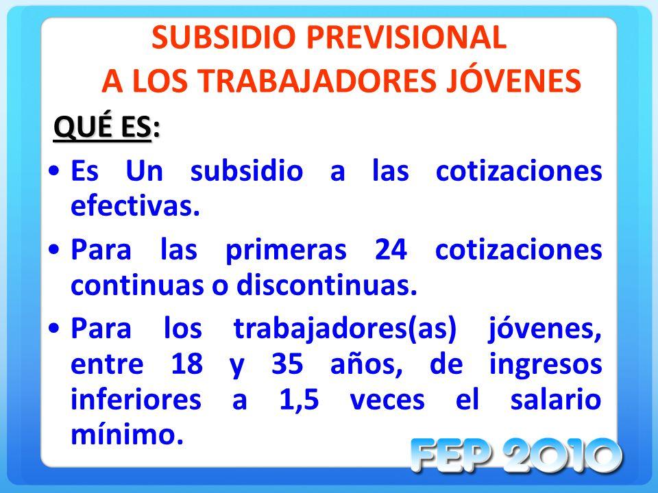 SUBSIDIO PREVISIONAL A LOS TRABAJADORES JÓVENES QUÉ ES: Es Un subsidio a las cotizaciones efectivas.
