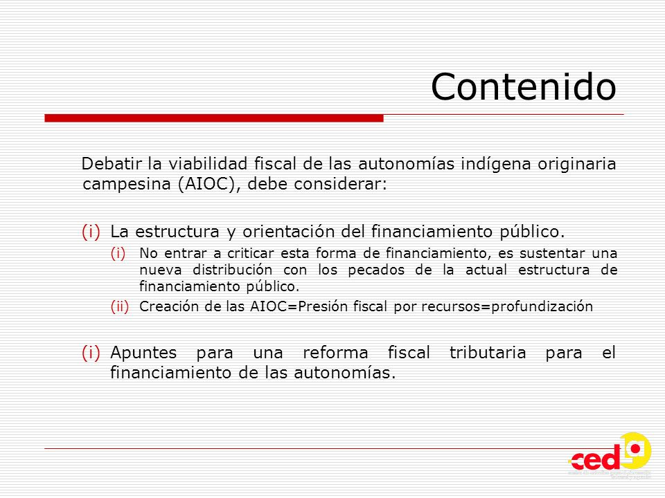 Contenido Debatir la viabilidad fiscal de las autonomías indígena originaria campesina (AIOC), debe considerar: (i)La estructura y orientación del fin