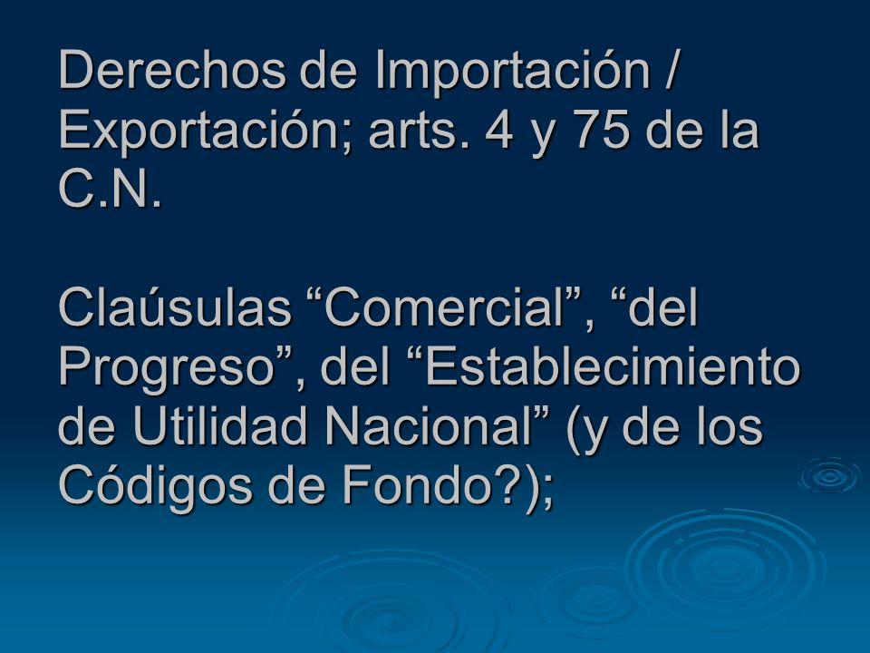 Derechos de Importación / Exportación; arts. 4 y 75 de la C.N. Claúsulas Comercial, del Progreso, del Establecimiento de Utilidad Nacional (y de los C