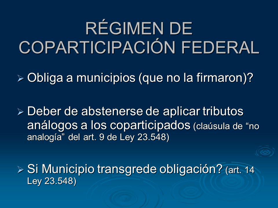 RÉGIMEN DE COPARTICIPACIÓN FEDERAL Obliga a municipios (que no la firmaron)? Obliga a municipios (que no la firmaron)? Deber de abstenerse de aplicar